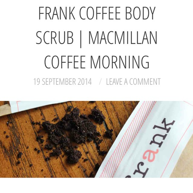 On The Blog | xameliax.com | More coffee with this delicious body scrub from Frank ☕️?? #bbloggers #lbloggers #macmillancancersupport #worldsbiggestcoffeemorning #frankbodyscrub #bodyscrub #blogreview